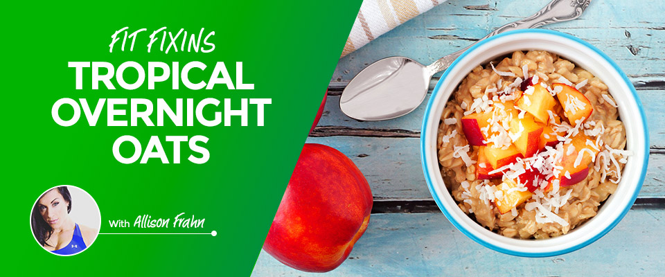 Fit Fixins: Tropical Overnight Oats