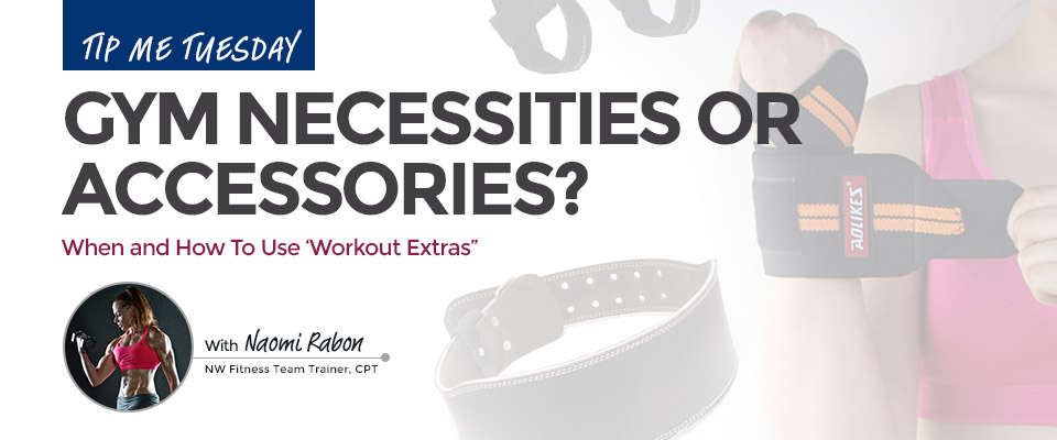 Tip Me Tuesday: Gym Necessities or Accessories?