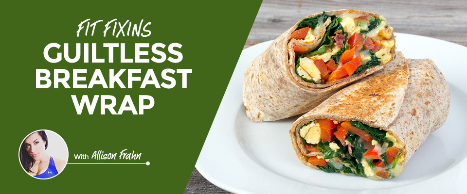 Fit Fixins: Guiltless Breakfast Wrap