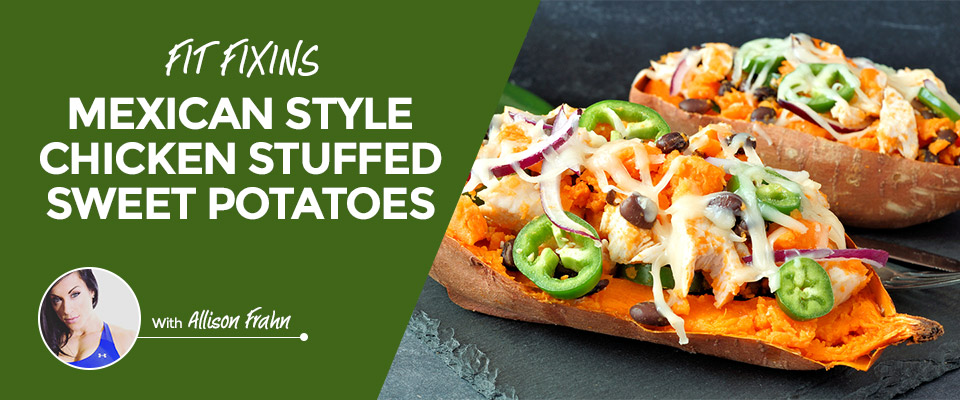 Fit Fixins: Mexican Style Chicken Stuffed Sweet Potatoes