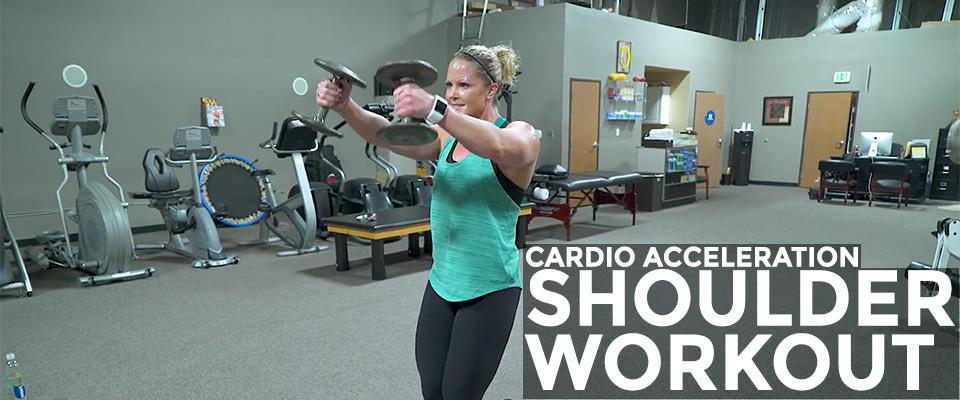 Real Workout: Cardio Acceleration Shoulder Workout