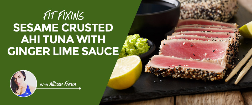 Fit Fixins: Sesame Crusted Ahi Tuna With Ginger Lime Sauce