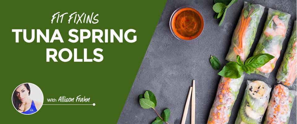 Fit Fixins: Tuna Spring Rolls