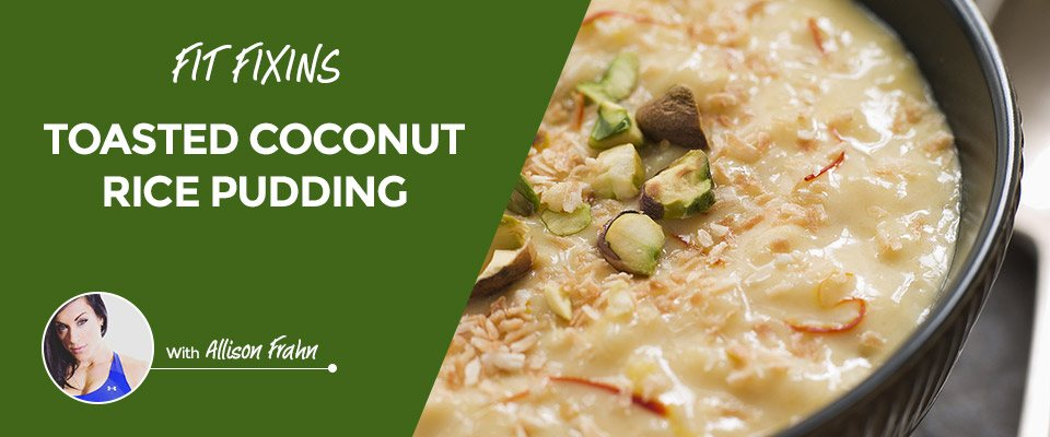 Fit Fixins: Toasted Coconut Rice Pudding