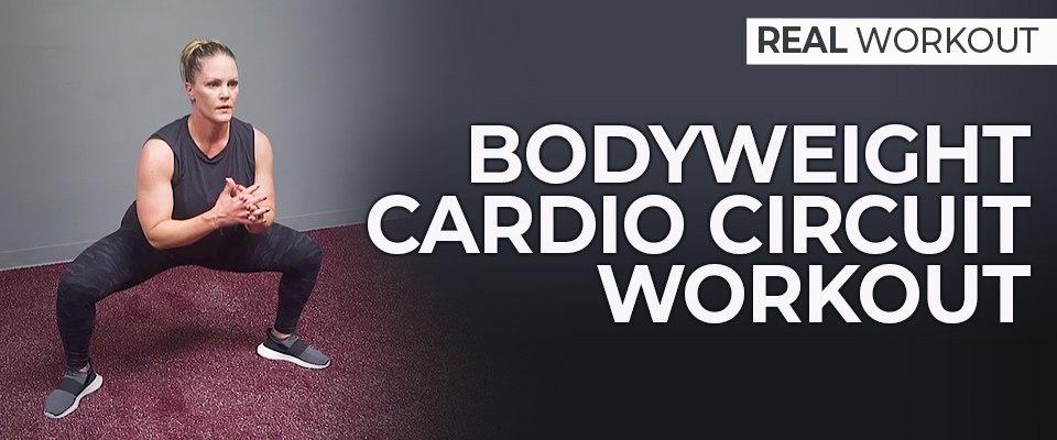 Real Workout: Bodyweight Cardio Circuit Workout